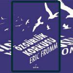 Özgürlük Korkusu - Erich Fromm